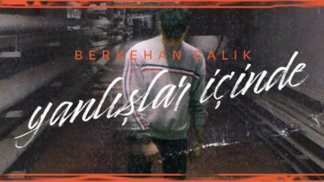 """R&B Sanatçısı Berkehan Çalık'tan 4 Şarkılık EP: """"Yanlışlar İçinde"""""""