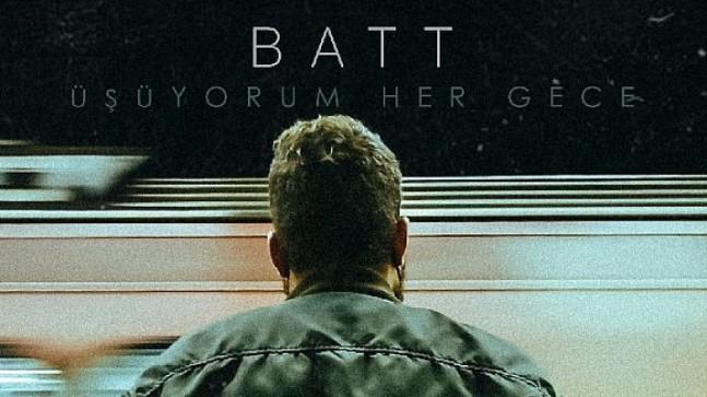 """Batt """"Üşüyorum Her Gece"""" adlı single çalışmasıyla müzikseverlerle buluştu"""